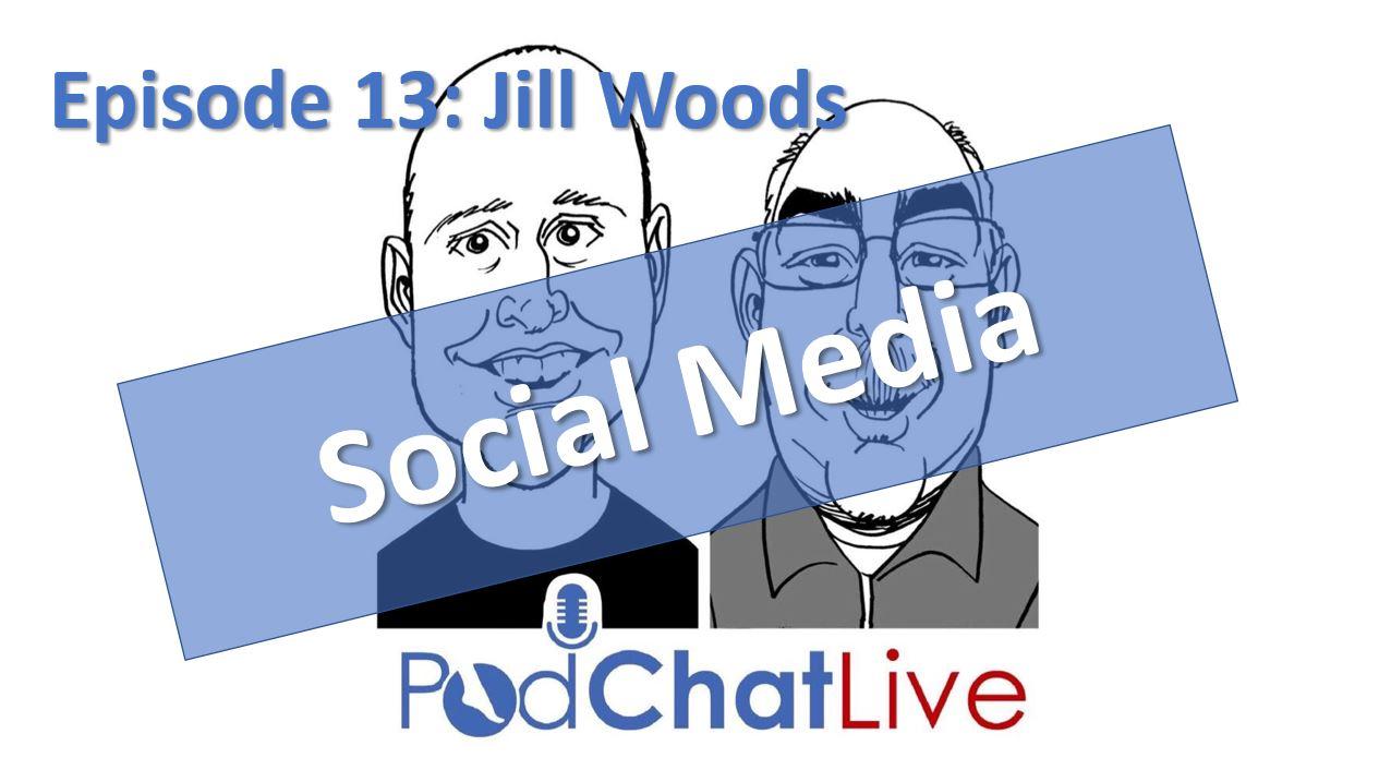 PodChatLive Episode 13: Jill Woods [Social Media]