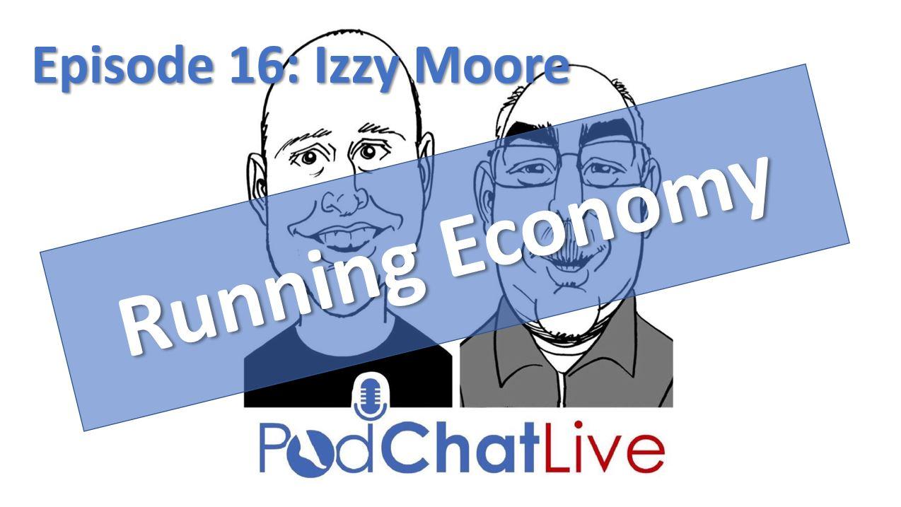 PodChatLive Episode 16: Izzy Moore [Running Economy]