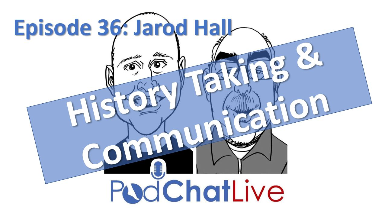 Episode 36 with Jarod Hall [Communication & History Taking]