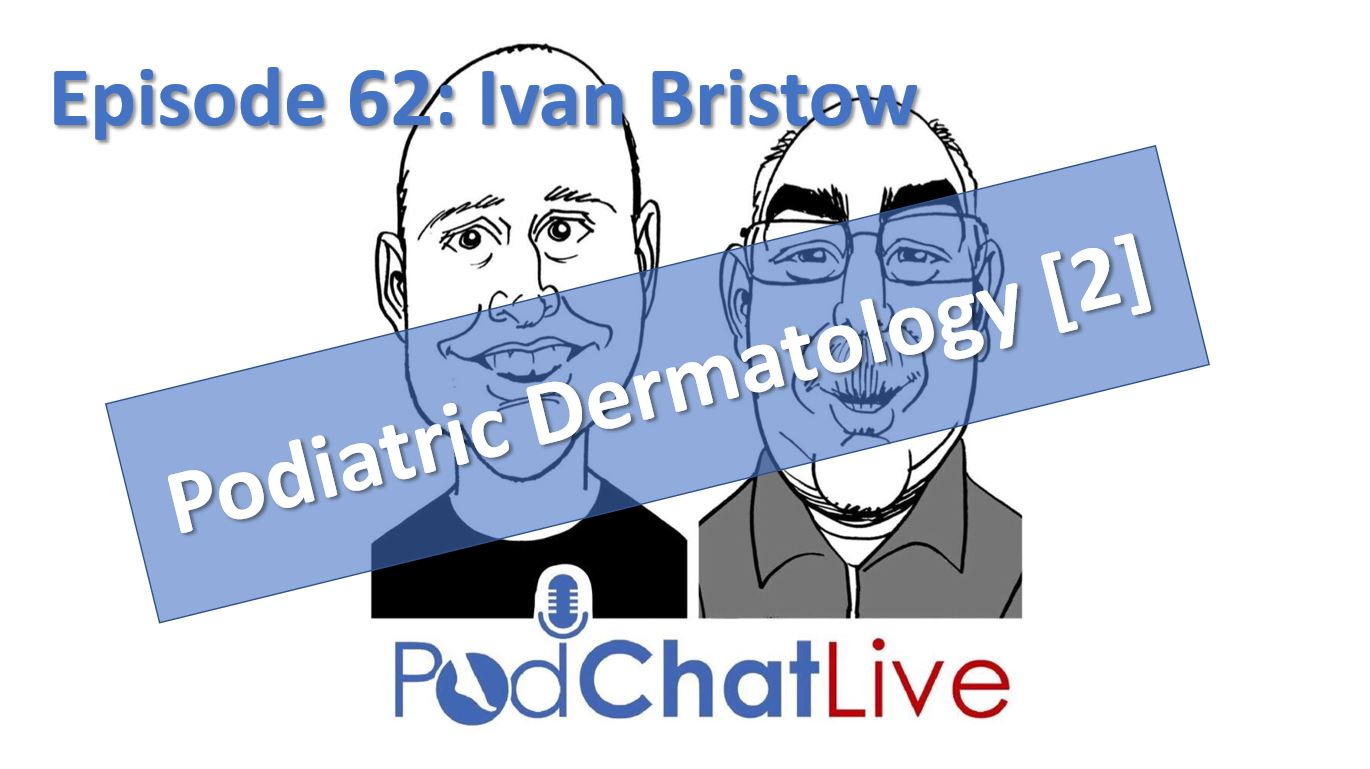 Episode 62 with Ivan Bristow [Podiatric Dermatology]