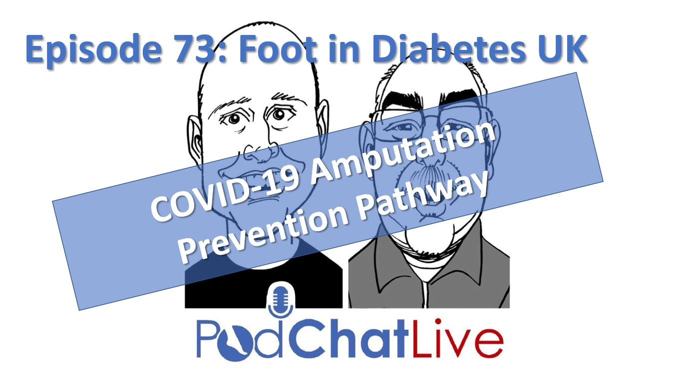 Episode 73 with the Foot in Diabetes (UK) [COVID-19 Amputation Prevention Pathway]