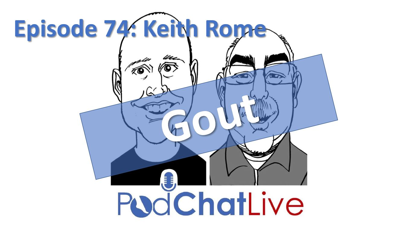 Episode 74 with Keith Rome [Gout]