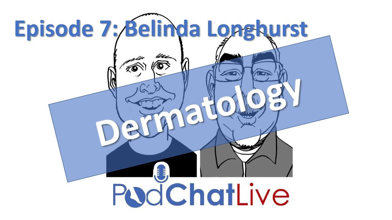 PodChatLive Episode 7: Belinda Longhurst [Podiatric Dermatology]