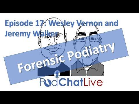 PodChatLive Episode 17: Wesley Vernon and Jeremy Walker [Forensic Podiatry]