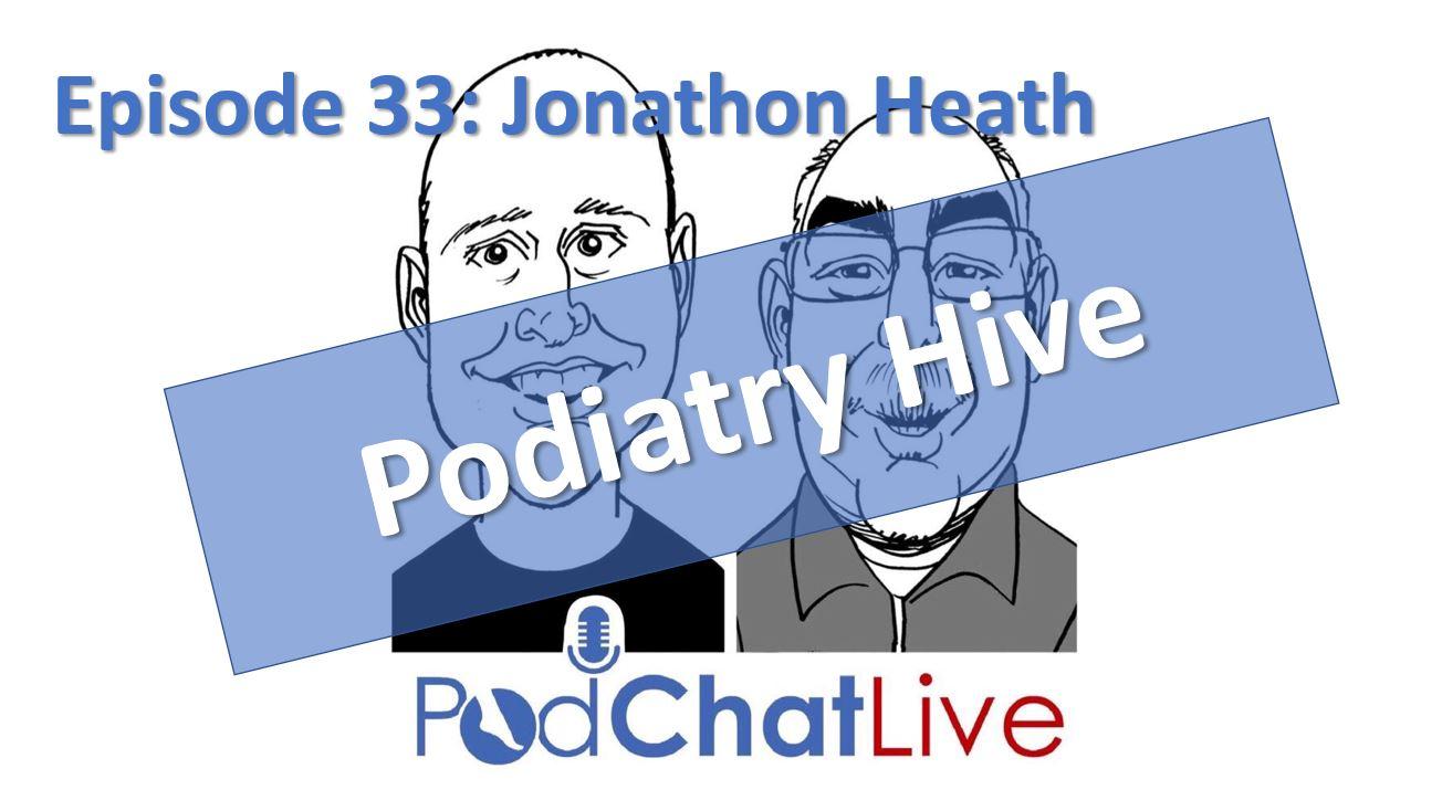 Episode 33 with Jonathon Heath [Podiatry Hive]