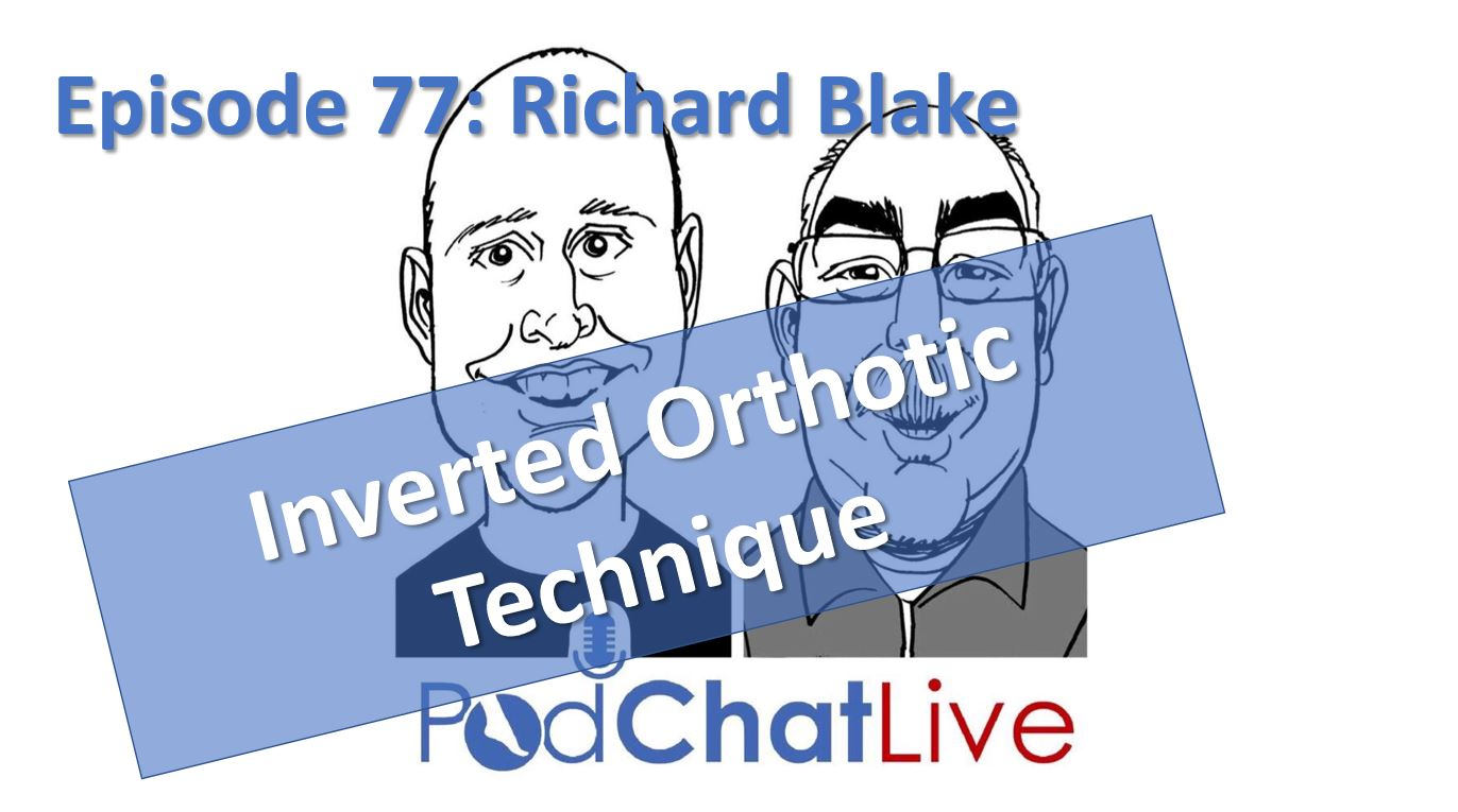 Episode 77 with Richard Blake [Inverted Orthotic Technique]